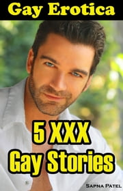 5 XXX Gay Stories: Gay Erotica ebook by Sapna Patel