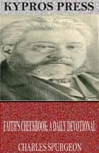 Faith's Checkbook: A Daily Devotional ebook by Charles Spurgeon