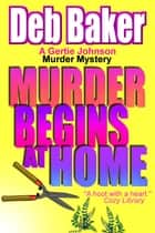 Murder Begins at Home (A Novella) ebook by Deb Baker