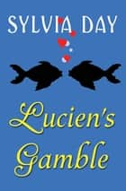 Lucien's Gamble ebook by Sylvia Day