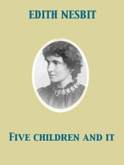 Five Children and It ebook by Edith Nesbit,Harold Robert Millar