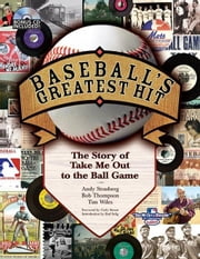 "Baseball's Greatest Hit: The Story of ""Take Me Out to the Ball Game"": The Story of ""Take Me Out to the Ball Game"" ebook by Thompson, Robert"
