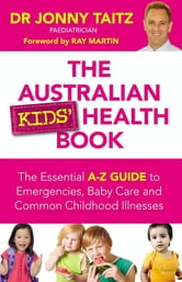 The Australian Kids' Health Book: The Essential A-Z Guide to Emergencies , Baby Care and Common Childhood Illnesses ebook by Dr. Jonny Taitz