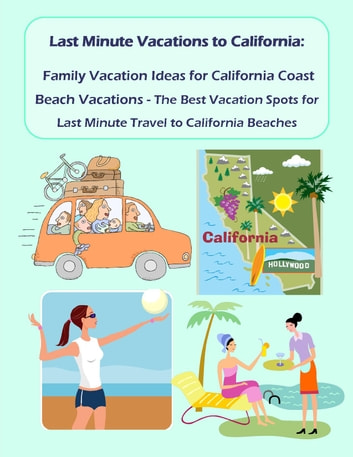 Last Minute Vacations >> Last Minute Vacations In California Family Vacation Ideas For California Coast Beach Vacations Best Vacation Spots For Last Minute Travel To