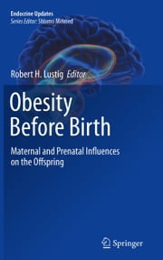 Obesity Before Birth - Maternal and prenatal influences on the offspring ebook by Robert Lustig