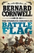 Battle Flag (The Starbuck Chronicles, Book 3) ebook by Bernard Cornwell