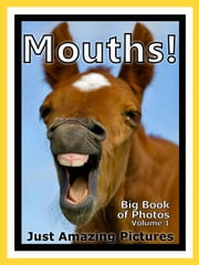 Just Mouth Photos! Big Book of Photographs & Pictures of People and Animal Mouths, Vol. 1 ebook by Big Book of Photos