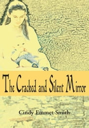The Cracked and Silent Mirror ebook by Cindy Smith