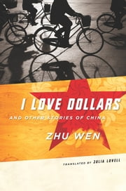 I Love Dollars and Other Stories of China ebook by Wen Zhu,Julia Lovell