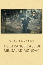 The Strange Case of Mr. Salad Monday - A Tor.Com Original ebook by G.D. Falksen