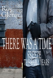 There Was A Time Freeze: The Early Years ebook by Roy Glenn