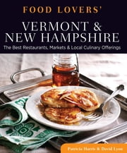 Food Lovers' Guide to® Vermont & New Hampshire - The Best Restaurants, Markets & Local Culinary Offerings ebook by Patricia Harris,David Lyon