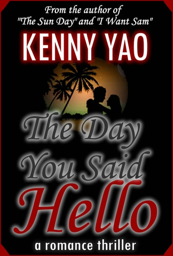 The Day You Said Hello ebook by Kenny Yao
