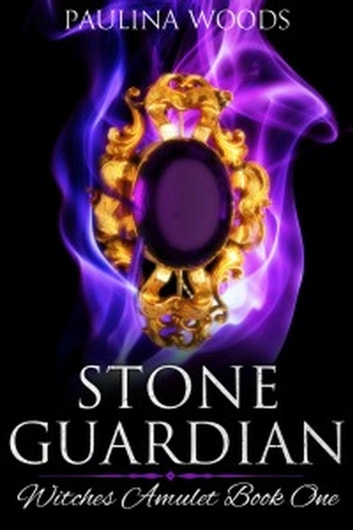 Stone Guardian - Witches Amulet, #1 ebook by Paulina Woods