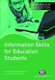 Information Skills for Education Students ebook by Lloyd Richardson,Mrs Heather McBryde-Wilding