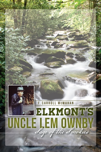 Elkmont's Uncle Lem Ownby - Sage of the Smokies ebook by F. Carroll McMahan