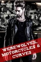 Werewolves, Motorcycles, and Curves (Paranormal Alpha Male BBW Erotic Romance) 電子書 by Tara Shade
