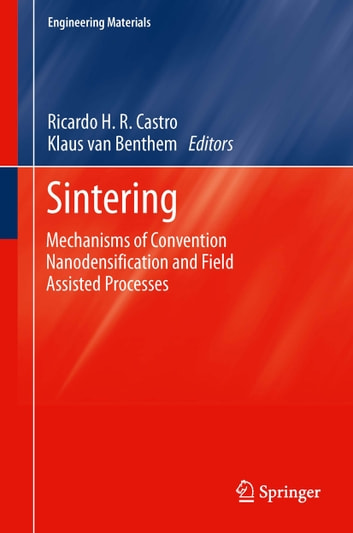 Sintering - Mechanisms of Convention Nanodensification and Field Assisted Processes ebook by