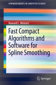 Fast Compact Algorithms and Software for Spline Smoothing ebook by Howard L. Weinert