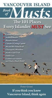 Vancouver Island Book of Musts: The 101 Places Every Islander MUST See ebook by Grant, Peter