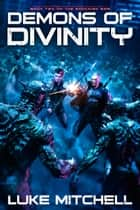Demons of Divinity - A Dystopian Alien Invasion Adventure ebook by Luke Mitchell