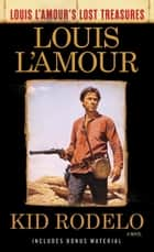 Kid Rodelo (Louis L'Amour's Lost Treasures) - A Novel ebook by Louis L'Amour