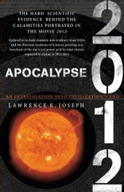 Apocalypse 2012 - A Scientific Investigation into Civilization's End ebook by Lawrence E. Joseph
