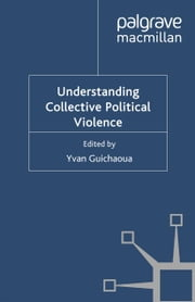 Understanding Collective Political Violence ebook by Y. Guichaoua