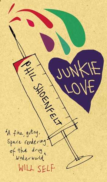 Junkie Love ebook by Phil Shoenfelt