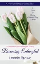 Becoming Entangled - A Pride and Prejudice Novella ebook by Leenie Brown
