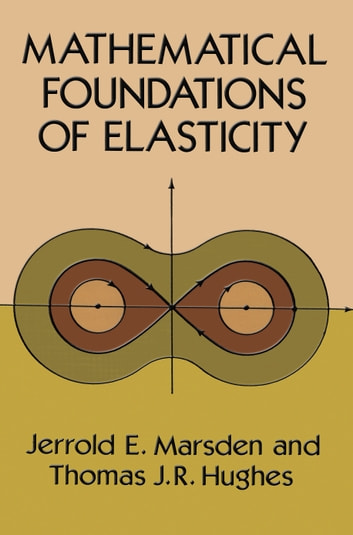 Mathematical Foundations of Elasticity ebook by Thomas J. R. Hughes,Jerrold E. Marsden