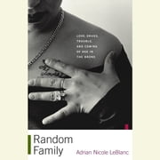 Random Family - Love, Drugs, Trouble, and Coming of Age in the Bronx audiobook by Adrian Nicole LeBlanc