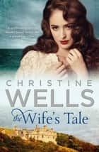 The Wife's Tale ebook by Christine Wells