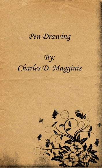 Pen Drawing: an Illustrated Treatise ebook by Charles D. Maginnis