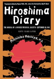 Hiroshima Diary - The Journal of a Japanese Physician, August 6-September 30, 1945 ebook by Hachiya, Michihiko