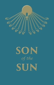Son of the Sun - The Life and Philosophy of Akhnaton, King of Egypt ebook by Savitri Devi