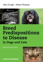 Breed Predispositions to Disease in Dogs and Cats ebook by Alex Gough, Alison Thomas