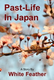 Past-Life in Japan ebook by White Feather