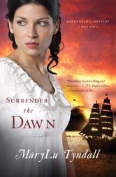Surrender the Dawn ebook by MaryLu Tyndall
