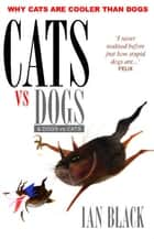 Cats vs Dogs & Dogs vs Cats ebook by Ian Black