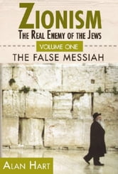 Zionism: The Real Enemy of the Jews, Volume 1 ebook by Alan Hart