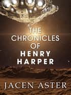 The Chronicles of Henry Harper ebook by Jacen Aster