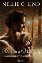 Within a Heartbeat - Enchanted Ever After, #3 ebook by Nellie C. Lind