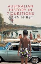 Australian History in Seven Questions ebook by John Hirst