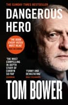 Dangerous Hero: Corbyn's Ruthless Plot for Power ebook by Tom Bower