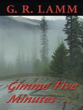 Gimme Five Minutes ... ebook by G. R. Lamm