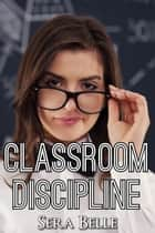 Classroom Discipline ebook by Sera Belle