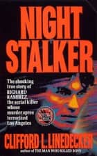 Night Stalker - The Shocking True Story of Richard Ramirez, the Serial Killer Whose Murder Terrorized Los Angeles ebook by Clifford L. Linedecker