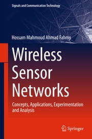 Wireless Sensor Networks - Concepts, Applications, Experimentation and Analysis ebook by Hossam Mahmoud Ahmad Fahmy