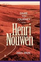 Dare to Journey--with Henri Nouwen ebook by Charles Ringma